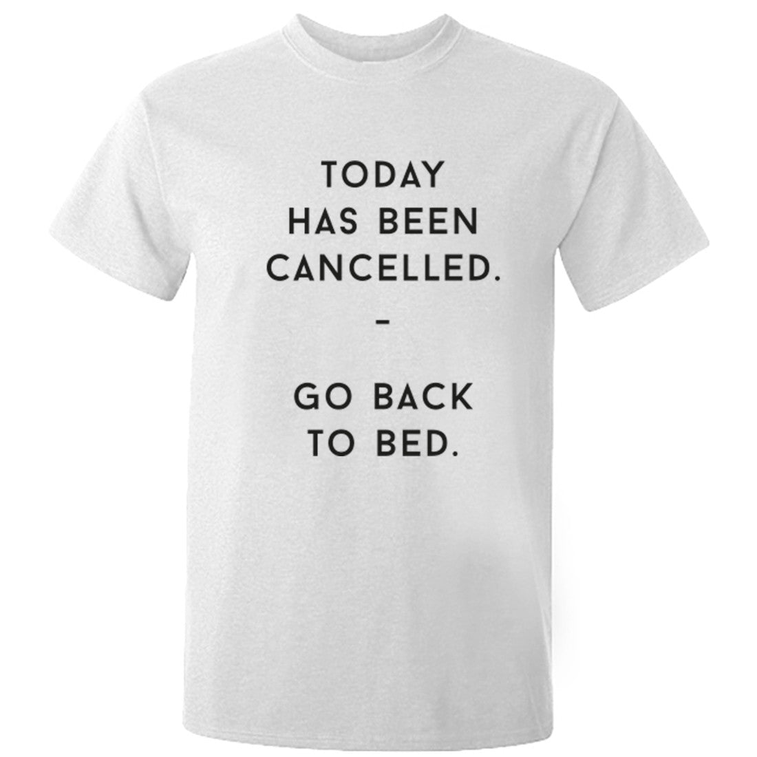 Today Has Been Cancelled Go Back To Bed Unisex Fit T-Shirt K0415 - Illustrated Identity Ltd.