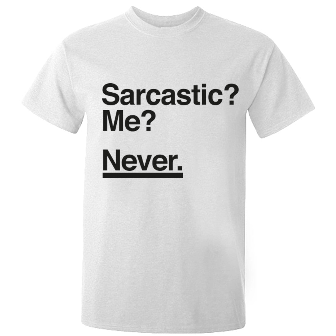 Sarcastic? Me? Never. Unisex Fit T-Shirt K0424 - Illustrated Identity Ltd.