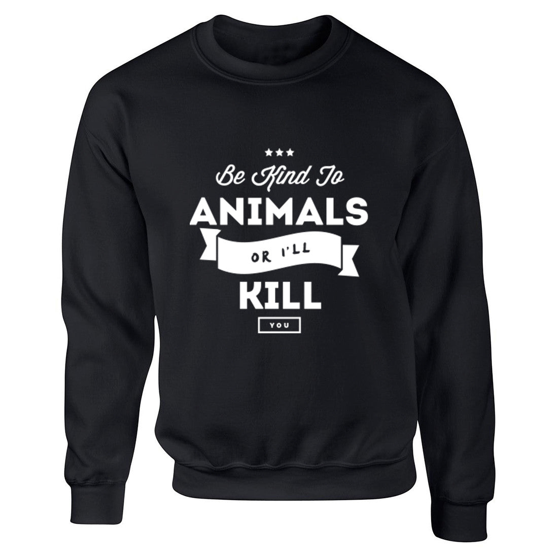 Be Kind To Animals Or I'll Kill You Unisex Jumper K0429