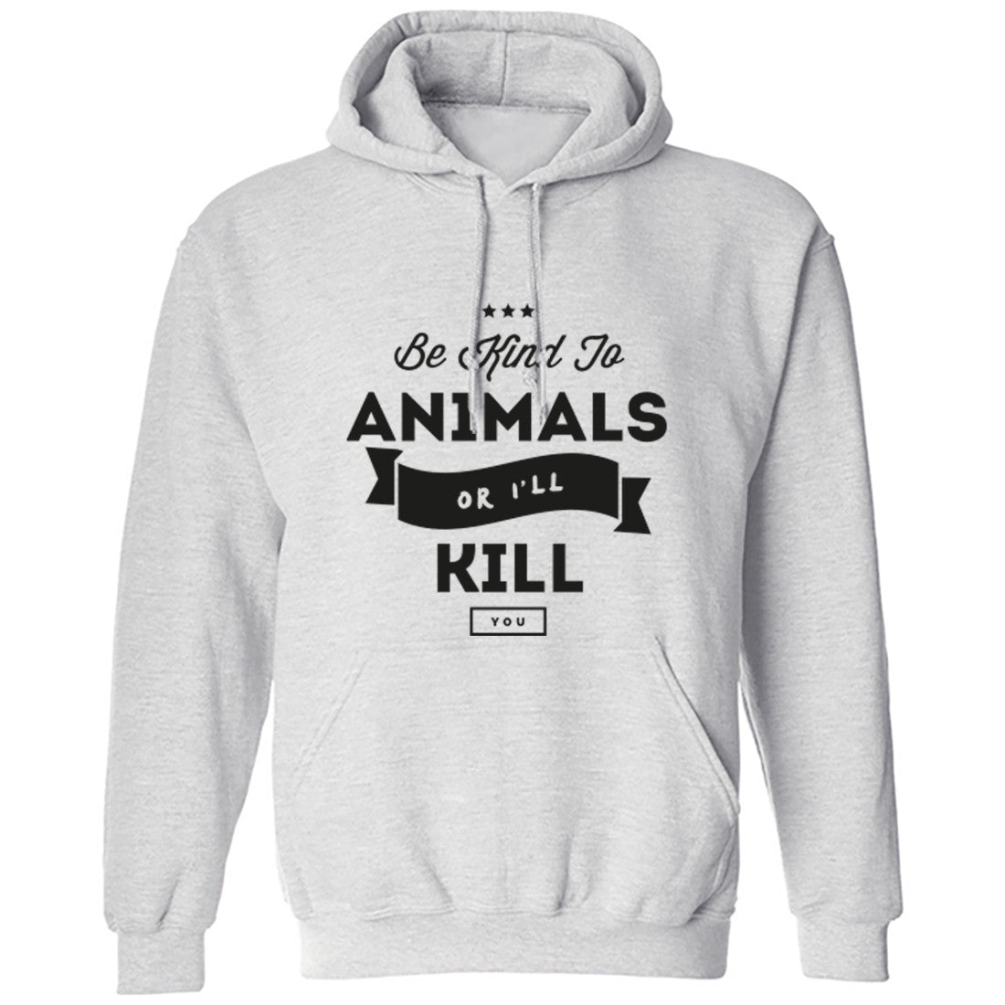 Be Kind To Animals Or I'll Kill You Unisex Hoodie K0429 - Illustrated Identity Ltd.