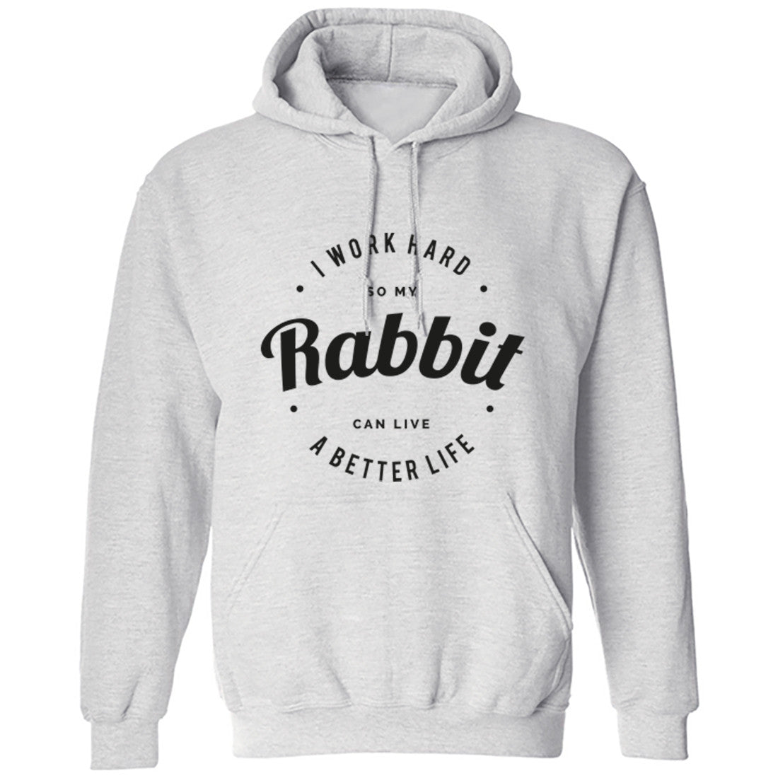 I Work Hard So My Rabbit Can Live A Better Life Unisex Hoodie K0433 - Illustrated Identity Ltd.