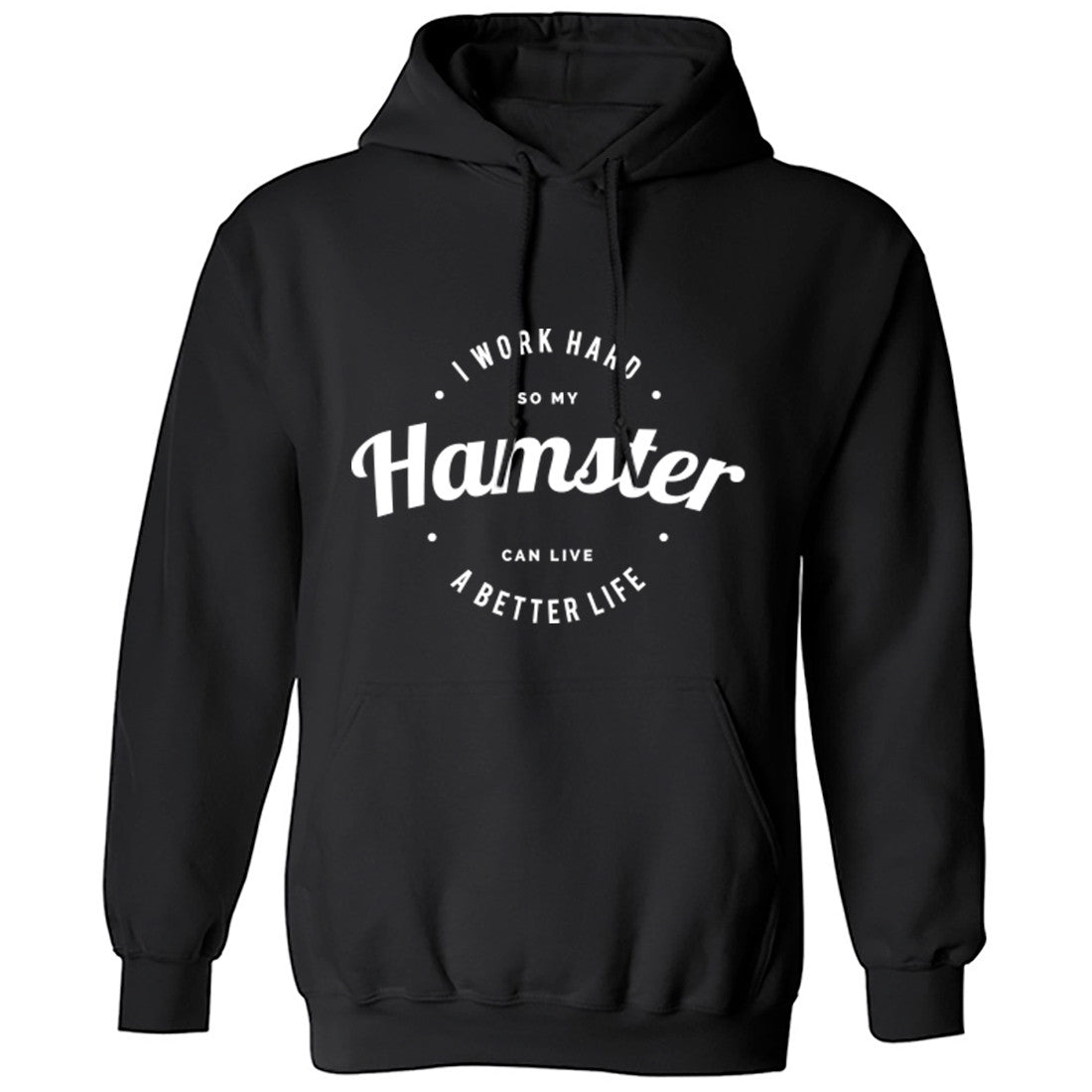 I Work Hard So My Hamster Can Live A Better Life Unisex Hoodie K0434 - Illustrated Identity Ltd.