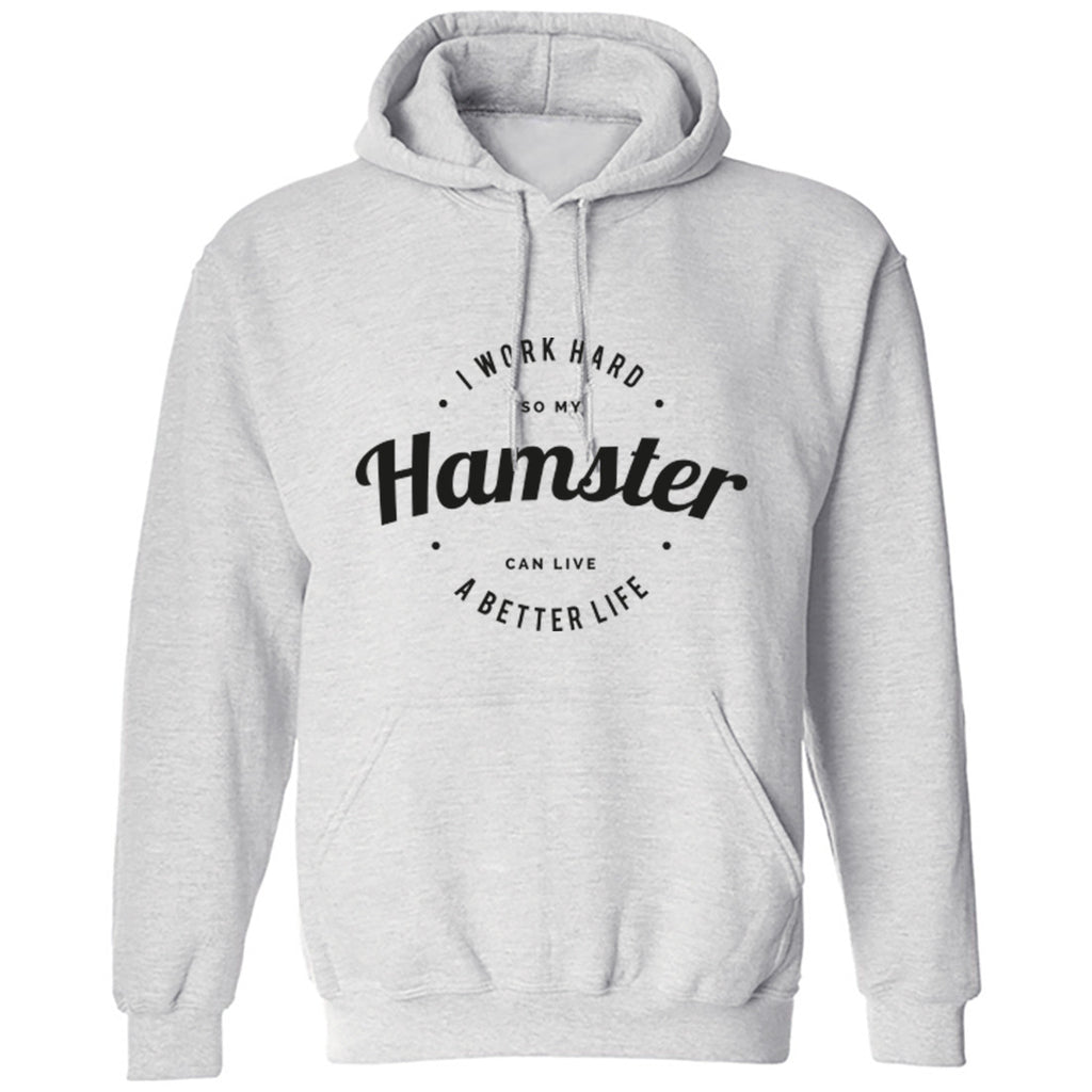 I Work Hard So My Hamster Can Live A Better Life Unisex Hoodie K0434