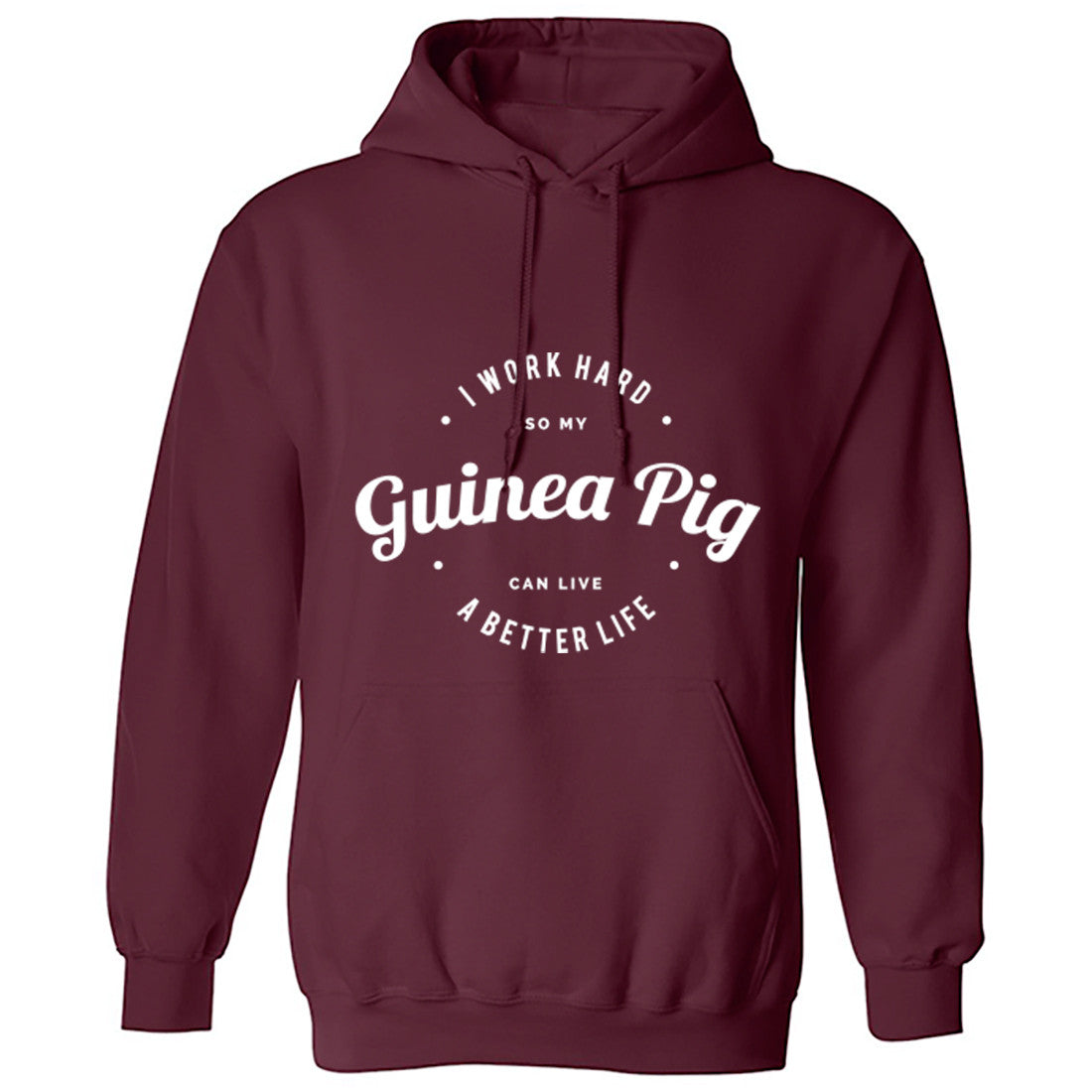I Work Hard So My Guinea Pig Can Live A Better Life Unisex Hoodie K0436 - Illustrated Identity Ltd.