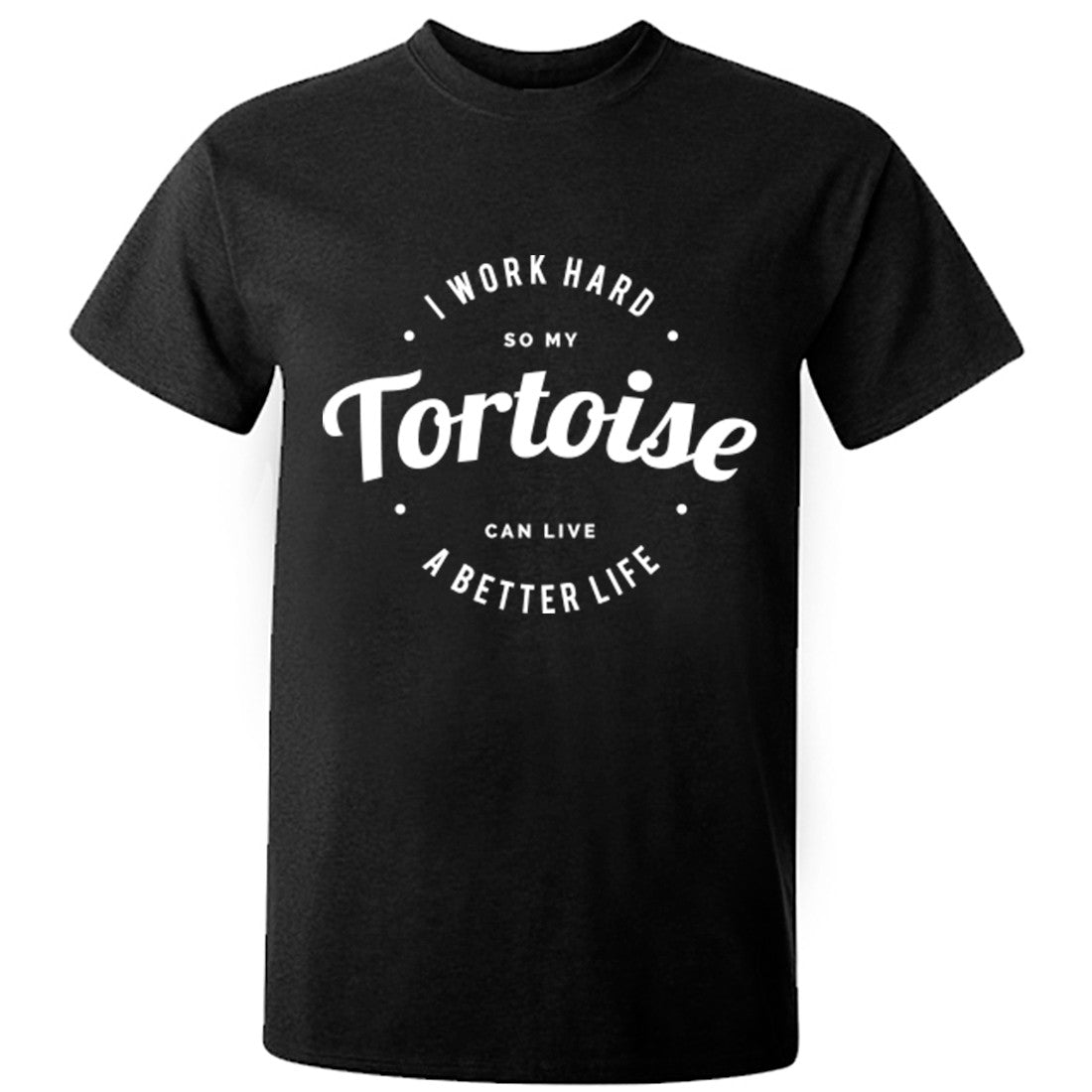 I Work Hard So My Tortoise Can Live A Better Life Unisex Fit T-Shirt K0437 - Illustrated Identity Ltd.