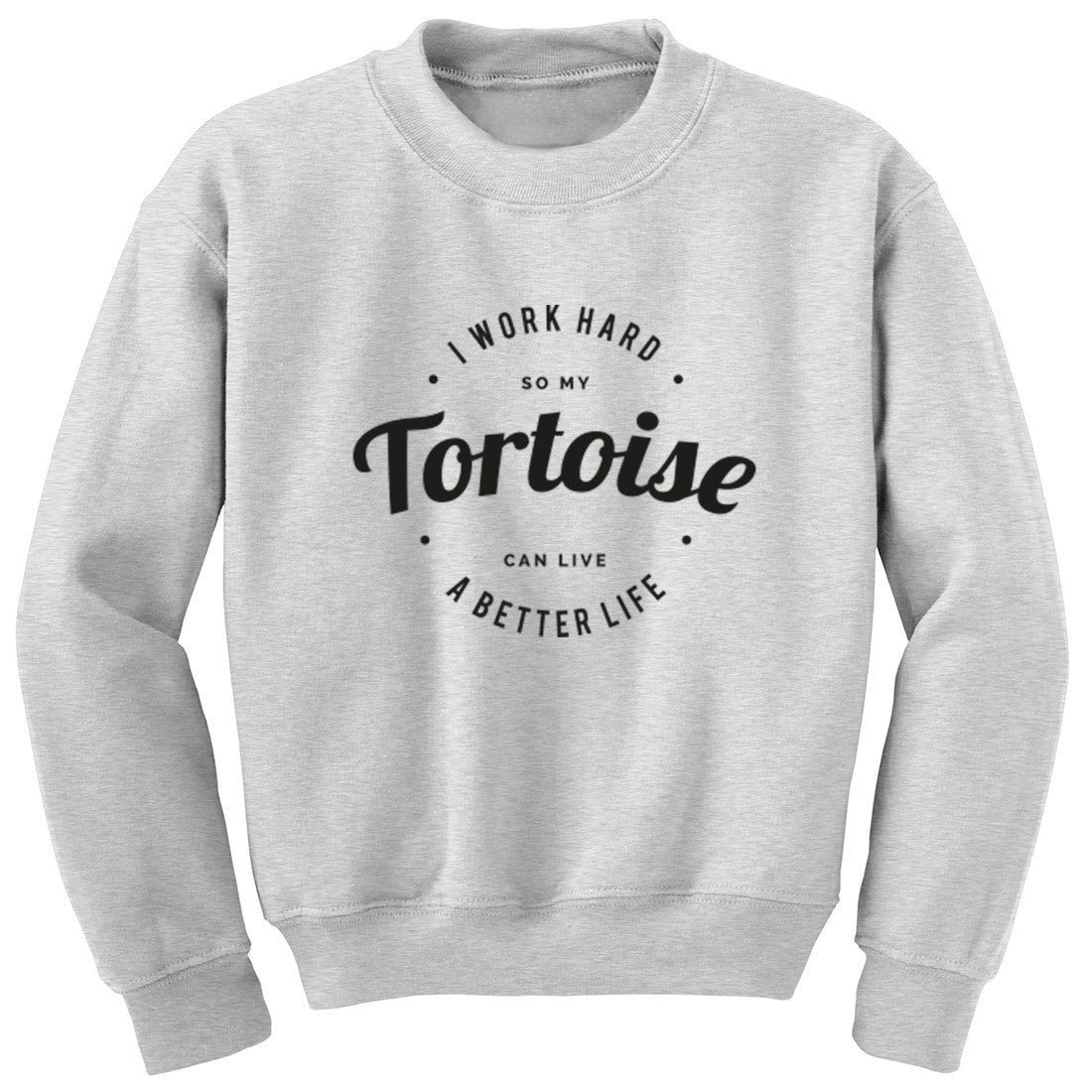 I Work Hard So My Tortoise Can Live A Better Life Unisex Jumper K0437 - Illustrated Identity Ltd.
