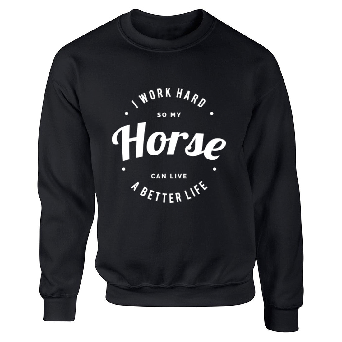 I Work Hard So My Horse Can Live A Better Life Unisex Jumper K0438 - Illustrated Identity Ltd.