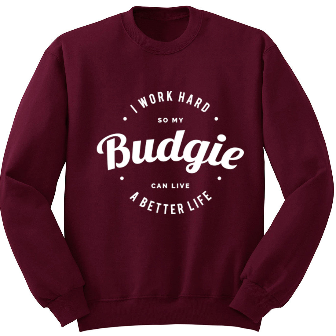 I Work Hard So My Budgie Can Live A Better Life Unisex Jumper K0439 - Illustrated Identity Ltd.