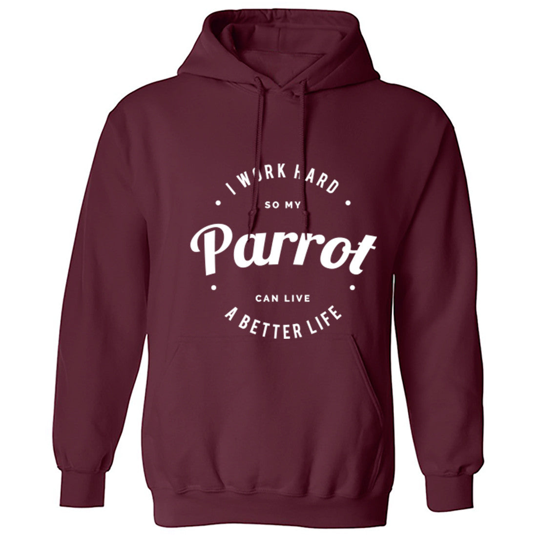 I Work Hard So My Parrot Can Live A Better Life Unisex Hoodie K0441 - Illustrated Identity Ltd.