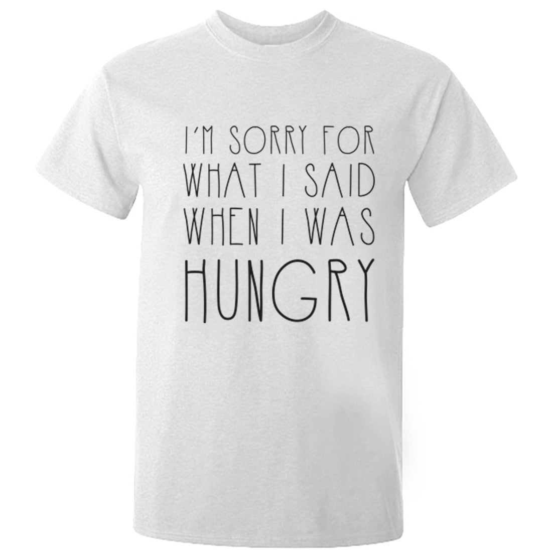 I'm Sorry For What I Said When I Was Hungry Unisex Fit T-Shirt K0450 - Illustrated Identity Ltd.