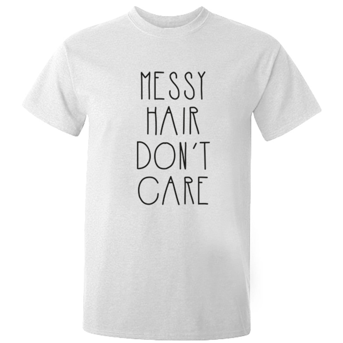 Messy Hair Don't Care Unisex Fit T-Shirt K0454