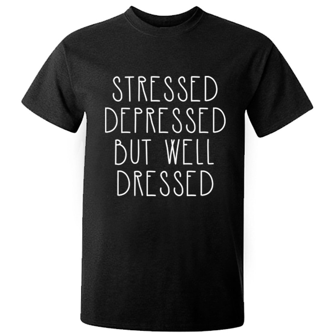 Stressed Depressed But Well Dressed Unisex Fit T-Shirt K0465 - Illustrated Identity Ltd.