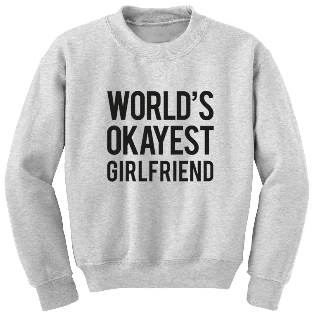 World's Okayest Girlfriend Unisex Jumper K0482 - Illustrated Identity Ltd.