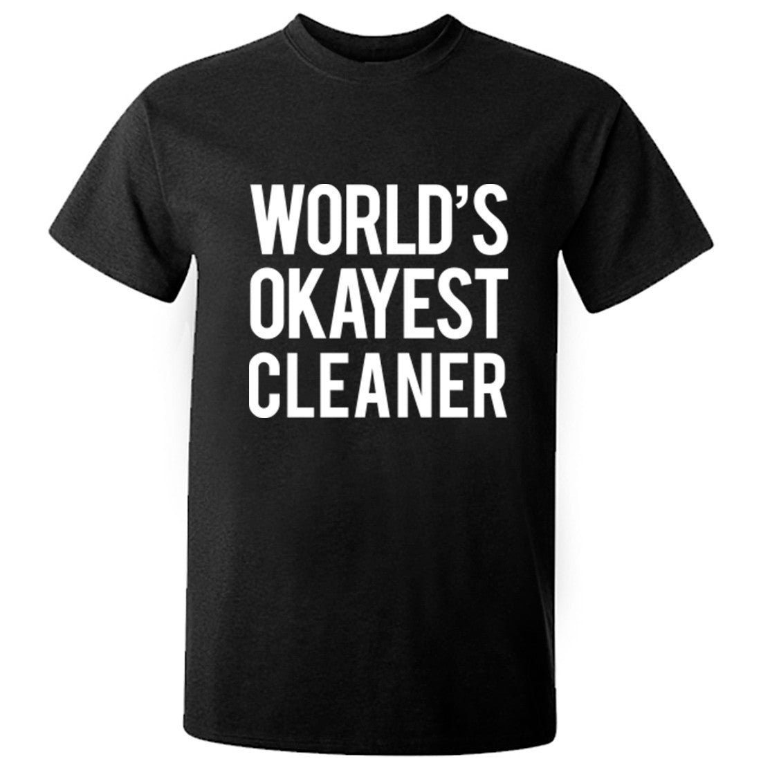 Worlds Okayest Cleaner Unisex Fit T-Shirt K0487 - Illustrated Identity Ltd.