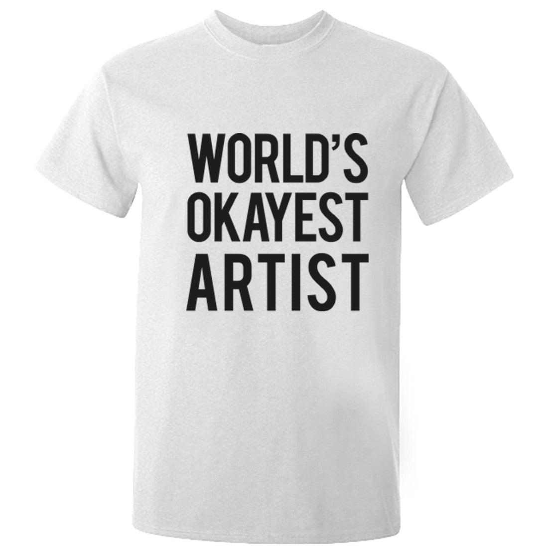 Worlds Okayest Artist Unisex Fit T-Shirt K0491 - Illustrated Identity Ltd.