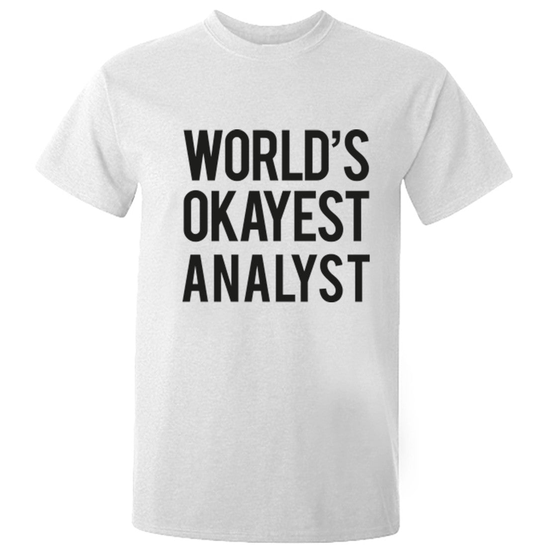 Worlds Okayest Analyst Unisex Fit T-Shirt K0492 - Illustrated Identity Ltd.