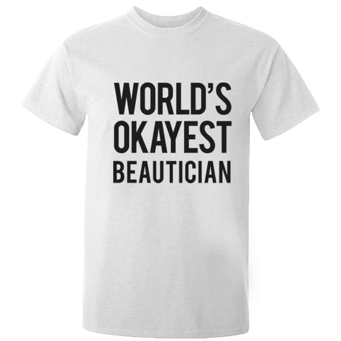 Worlds Okayest Beautician Unisex Fit T-Shirt K0497 - Illustrated Identity Ltd.