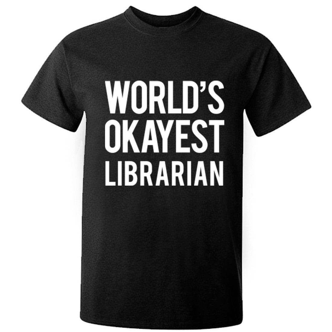 Worlds Okayest Librarian Unisex Fit T-Shirt K0503