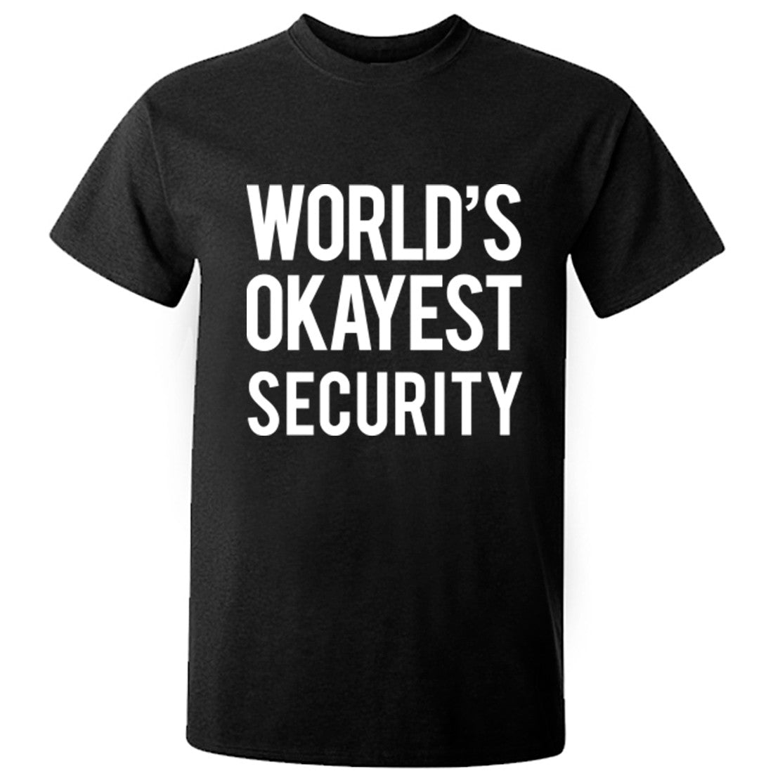 Worlds Okayest Security Unisex Fit T-Shirt K0504 - Illustrated Identity Ltd.