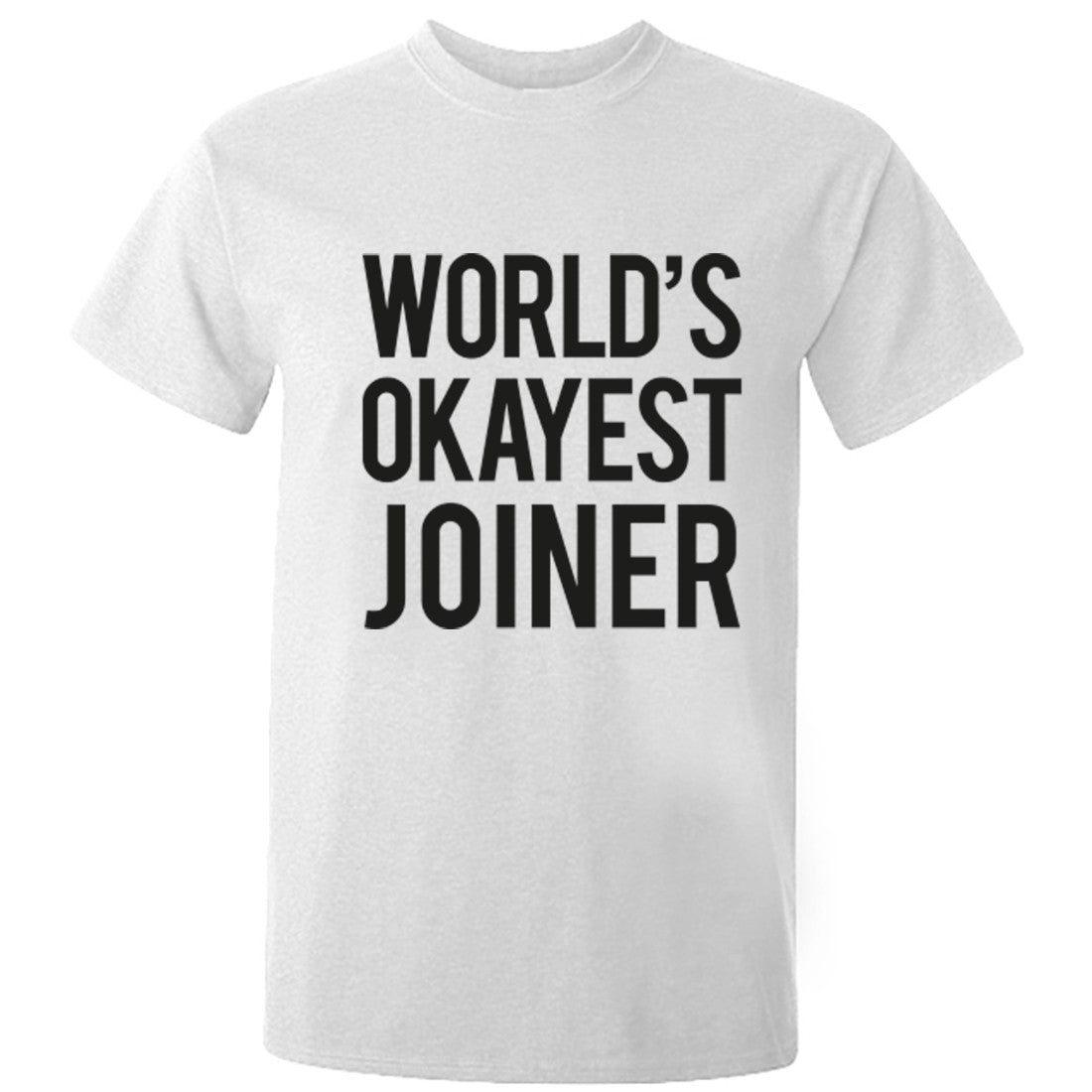 Worlds Okayest Joiner Unisex Fit T-Shirt K0505
