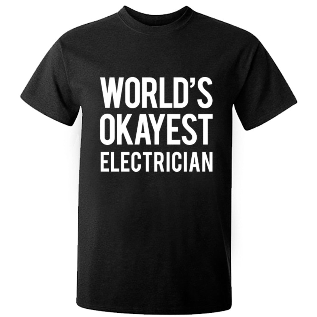 Worlds Okayest Electrician Unisex Fit T-Shirt K0506 - Illustrated Identity Ltd.