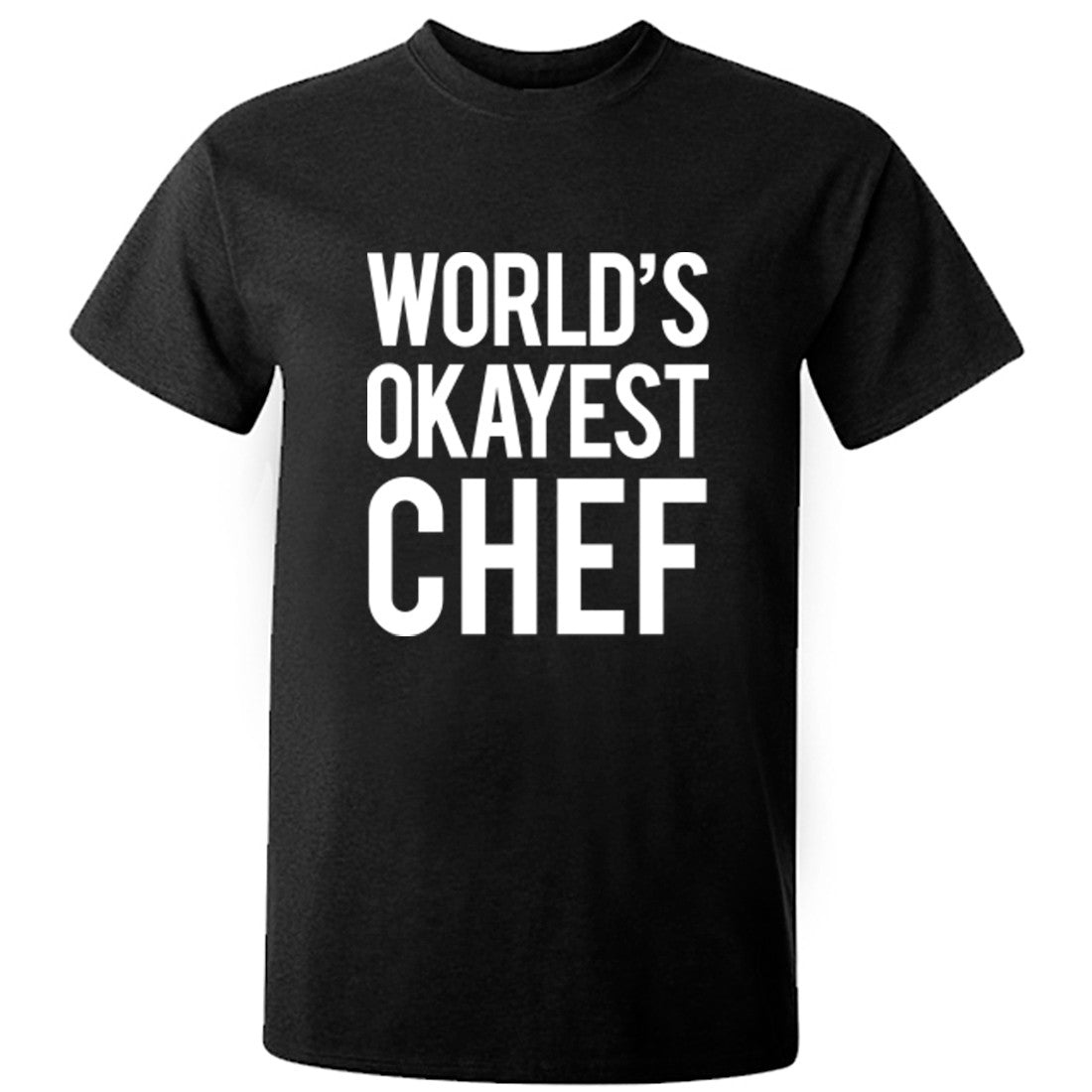 Worlds Okayest Chef Unisex Fit T-Shirt K0514 - Illustrated Identity Ltd.
