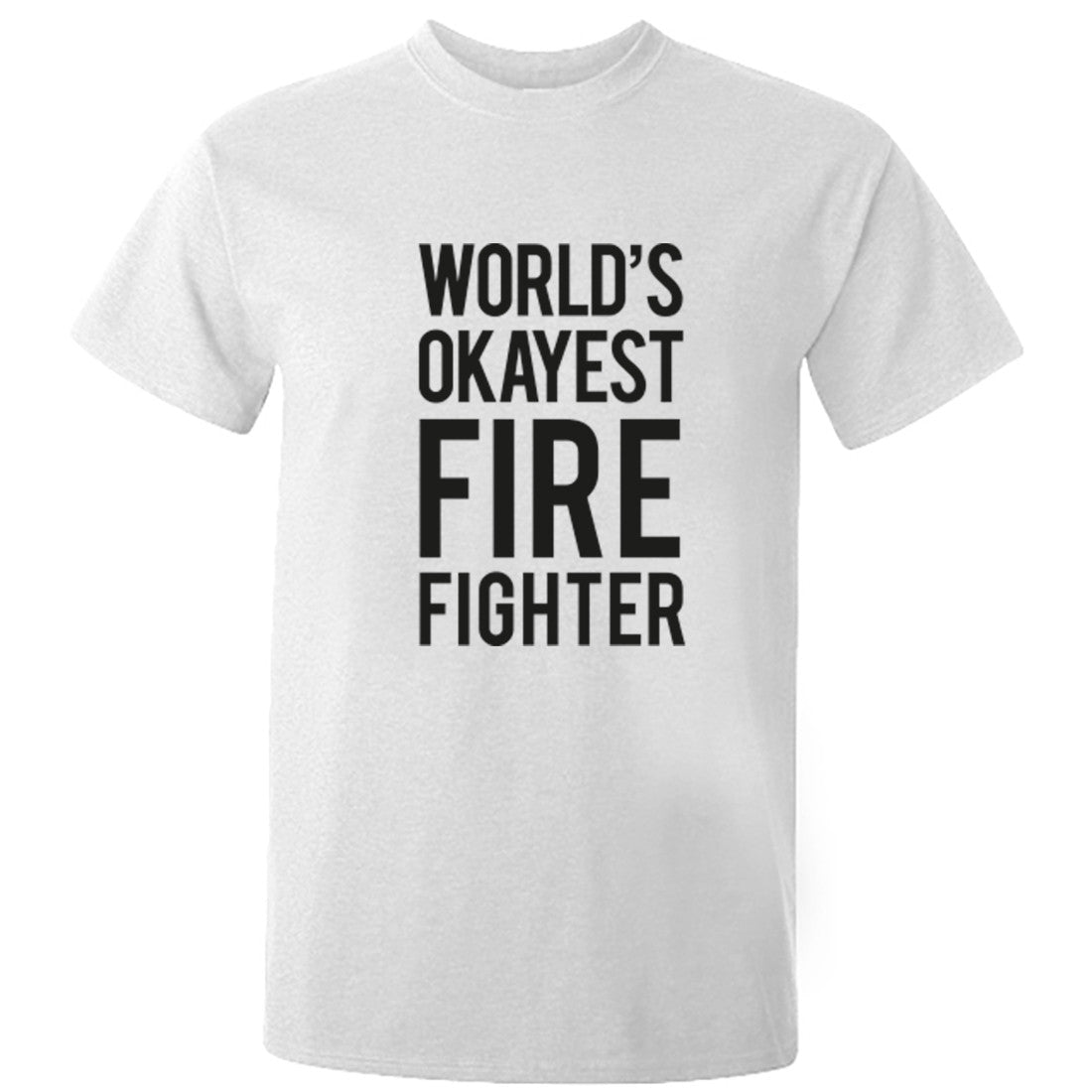 Worlds Okayest Fire Fighter Unisex Fit T-Shirt K0521 - Illustrated Identity Ltd.