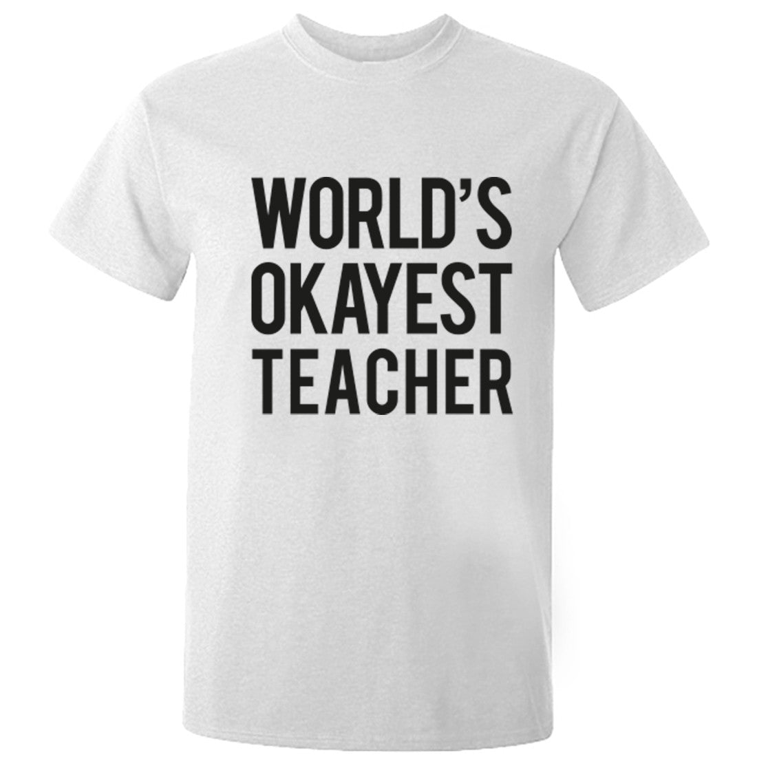 Worlds Okayest Teacher Unisex Fit T-Shirt K0523 - Illustrated Identity Ltd.