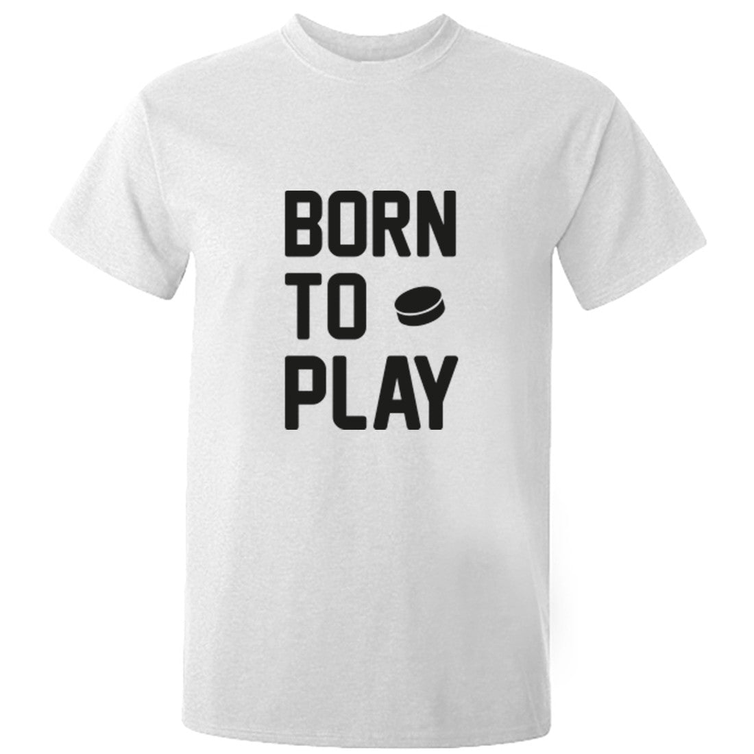 Born To Play Hockey Unisex Fit T-Shirt K0562