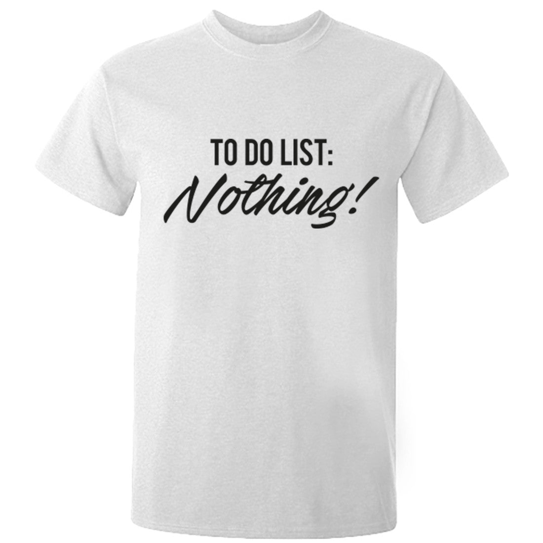To Do List: Nothing Unisex Fit T-Shirt K0666 - Illustrated Identity Ltd.