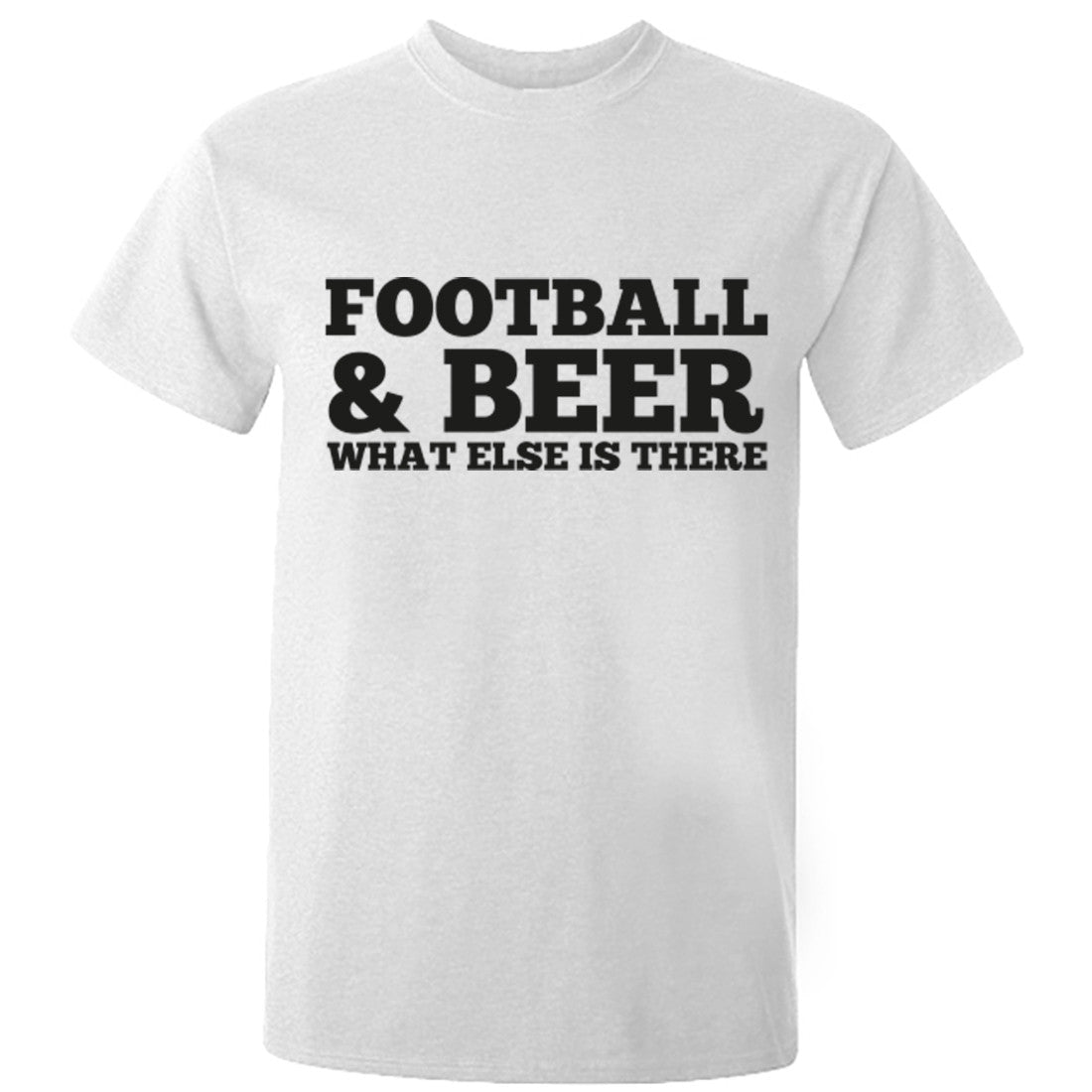 Football And Beer What Else Is There Unisex Fit T-Shirt K0670 - Illustrated Identity Ltd.