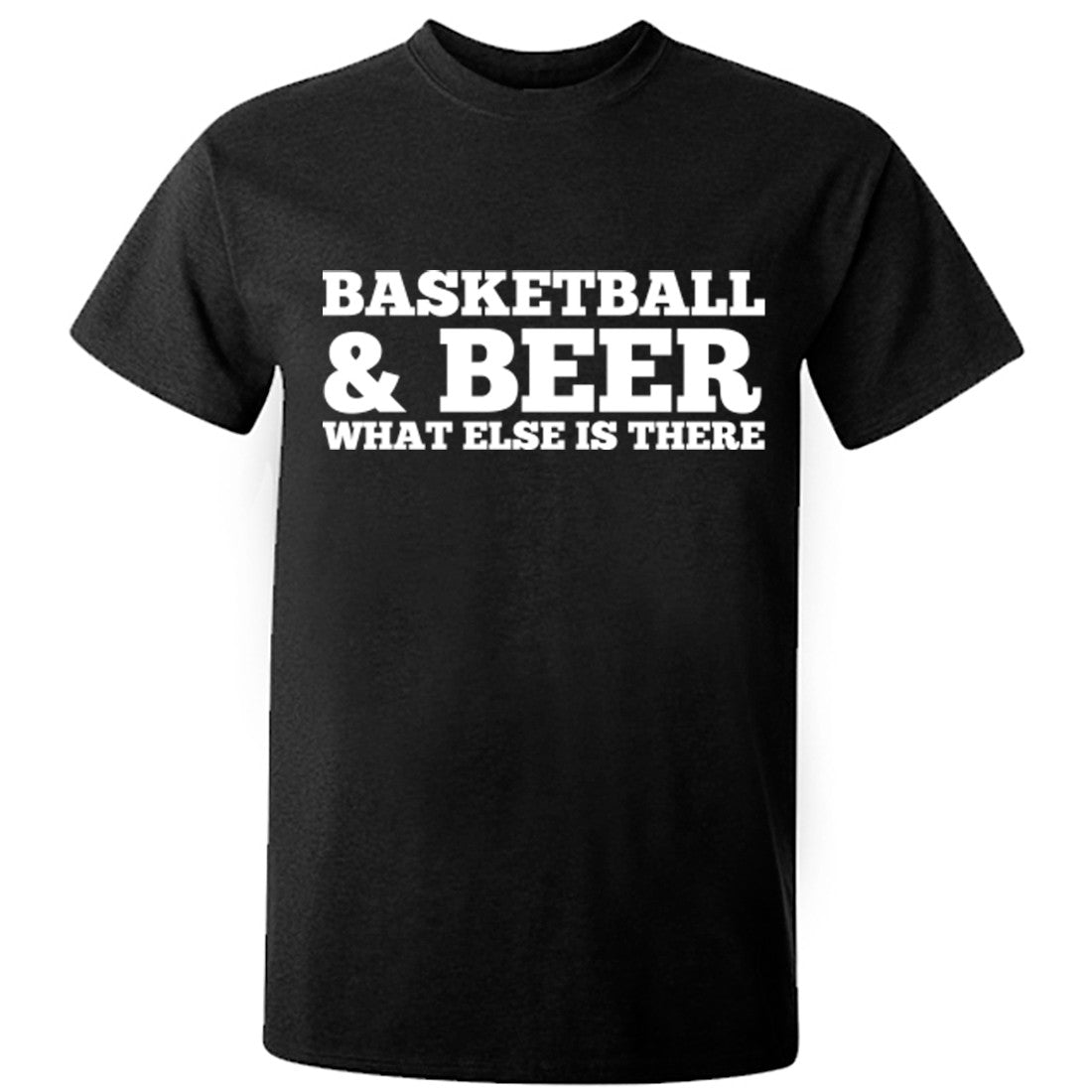 Basketball And Beer What Else Is There Unisex Fit T-Shirt K0673