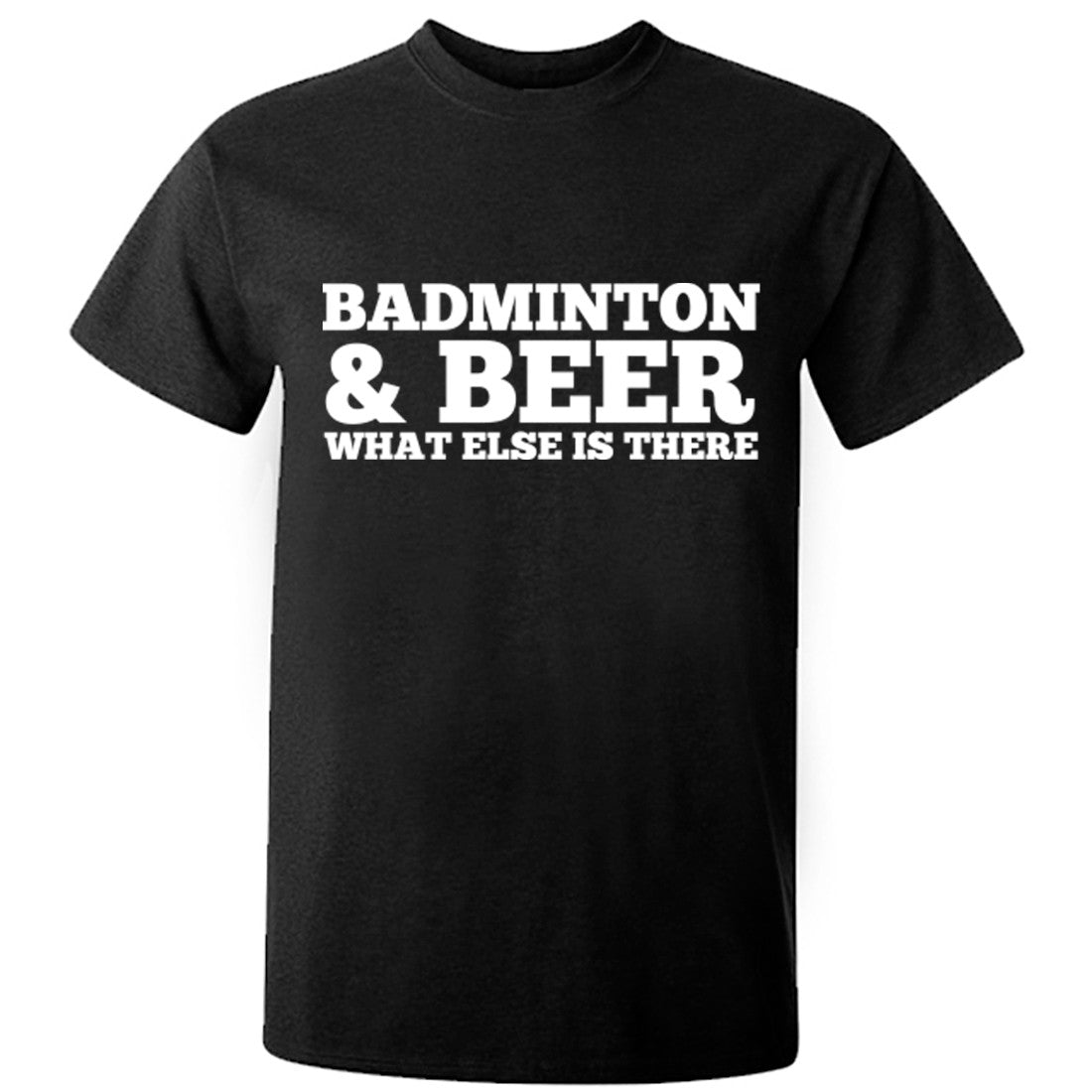 Badminton And Beer What Else Is There Unisex Fit T-Shirt K0677 - Illustrated Identity Ltd.