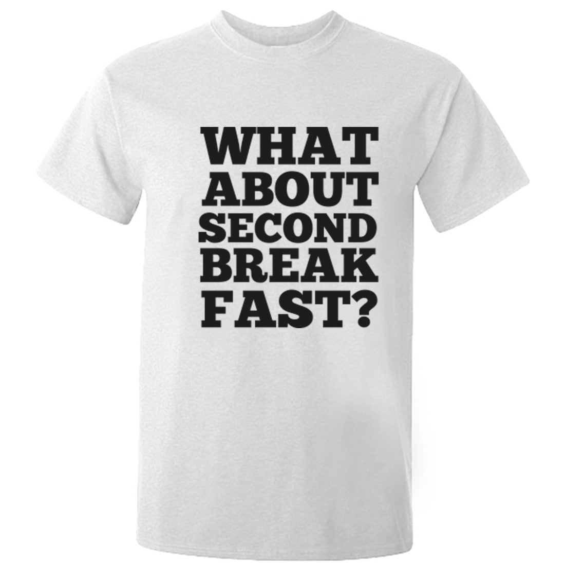 What About Second Breakfast? Unisex Fit T-Shirt K0693 - Illustrated Identity Ltd.