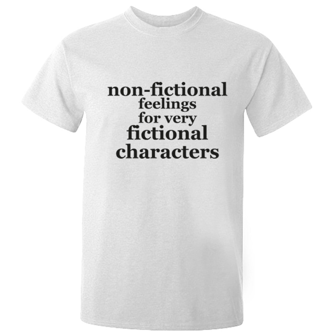 Non-Fictional Feelings For Very Fictional Characters Unisex Fit T-Shirt K0698 - Illustrated Identity Ltd.