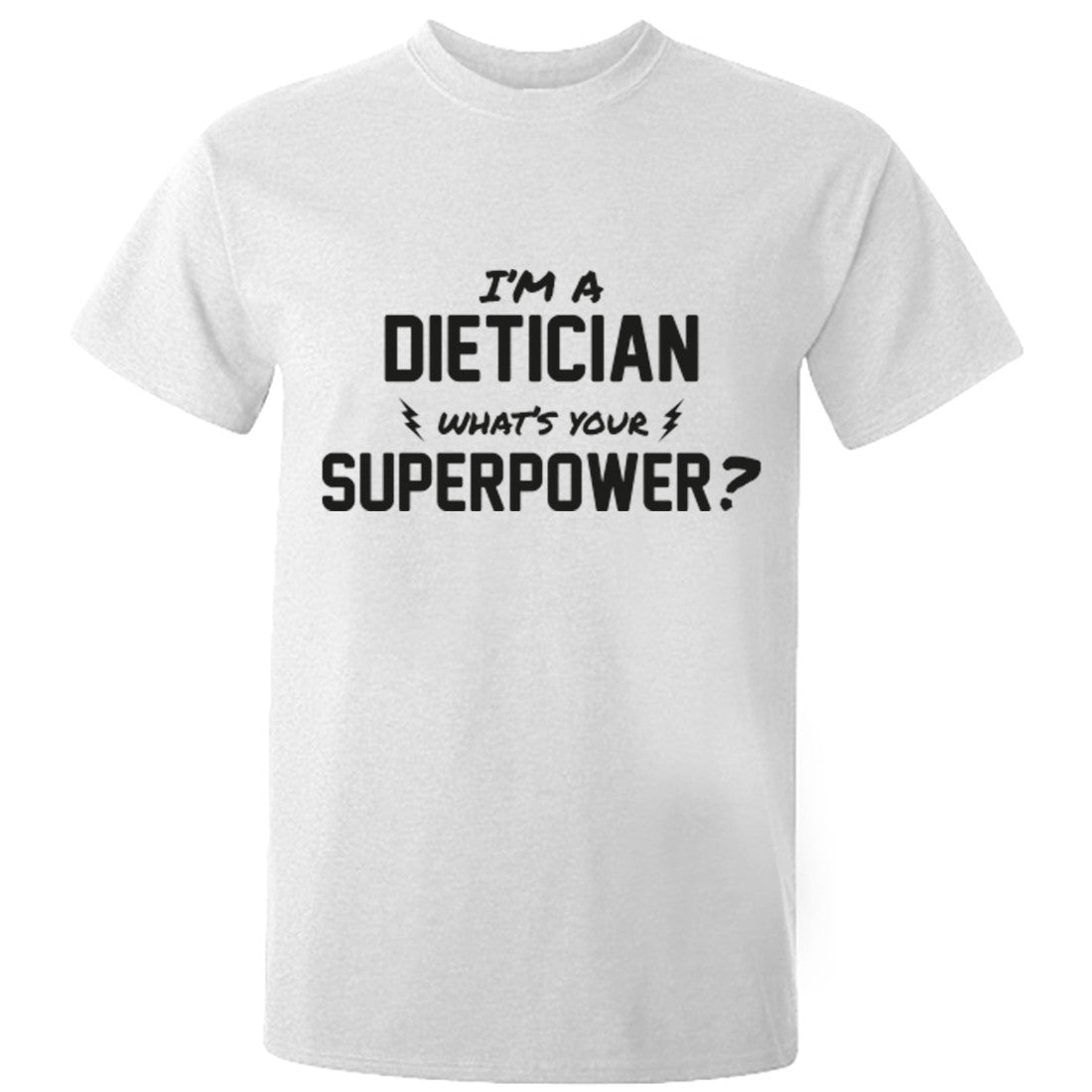 I'm A Dietician What's Your Superpower? Unisex Fit T-Shirt K0721 - Illustrated Identity Ltd.