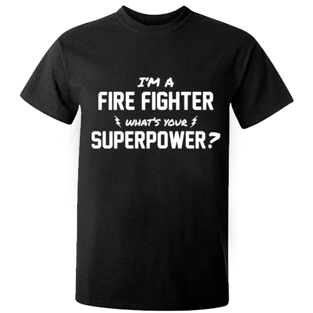 I'm A Firefighter What's Your Superpower? Unisex Fit T-Shirt K0724 - Illustrated Identity Ltd.