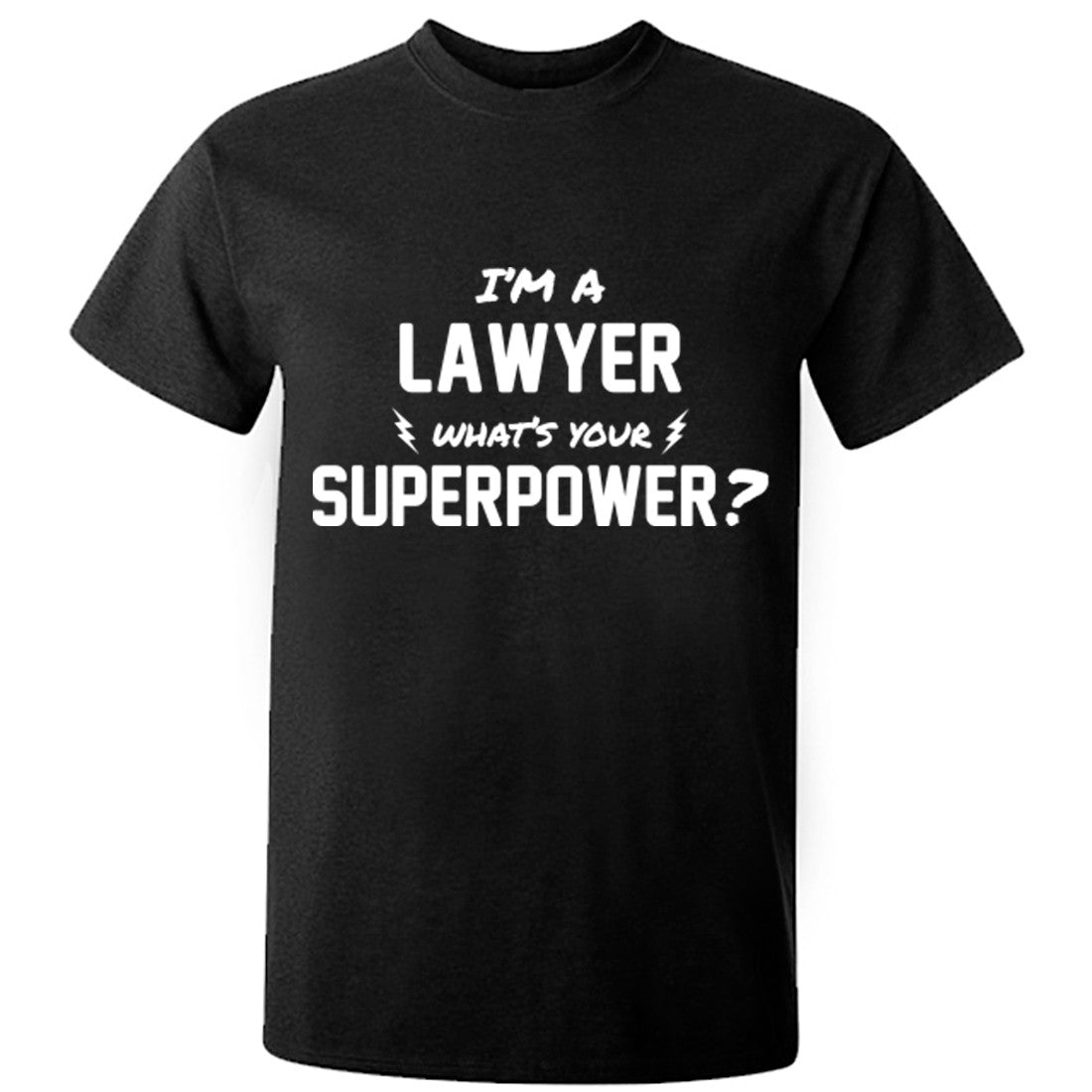 I'm A Lawyer What's Your Superpower? Unisex Fit T-Shirt K0730 - Illustrated Identity Ltd.