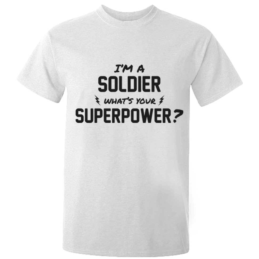 I'm A Soldier What's Your Superpower? Unisex Fit T-Shirt K0733 - Illustrated Identity Ltd.
