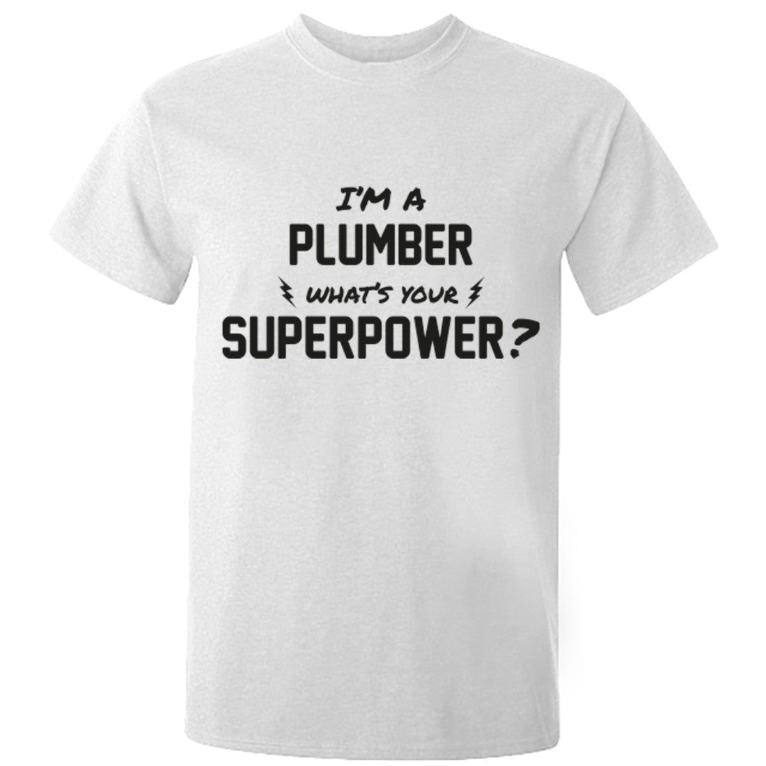 I'm A Plumber What's Your Superpower? Unisex Fit T-Shirt K0735 - Illustrated Identity Ltd.