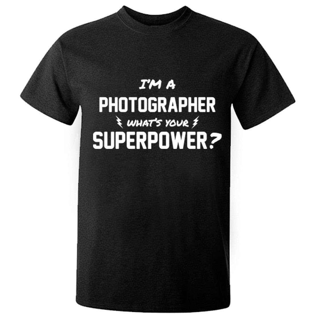 I'm A Photographer What's Your Superpower? Unisex Fit T-Shirt K0741 - Illustrated Identity Ltd.