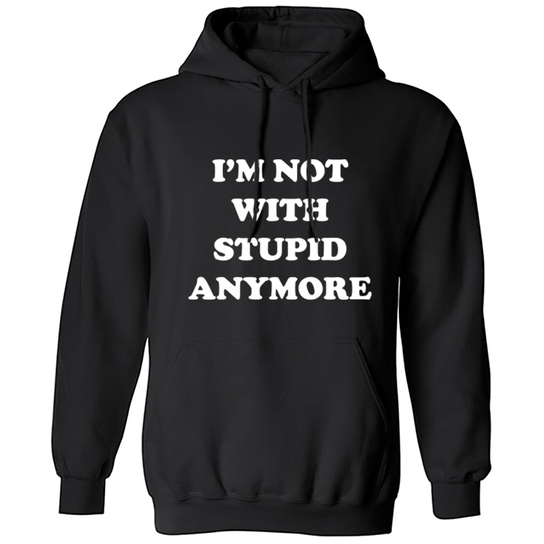 I'm Not With Stupid Anymore Unisex Hoodie K0983 - Illustrated Identity Ltd.