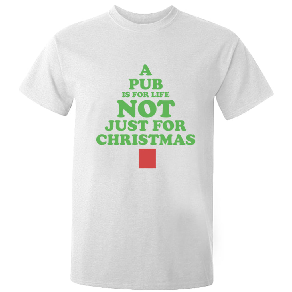 A Pub Is For Life Not Just For Christmas Design Unisex Fit T-Shirt K1172