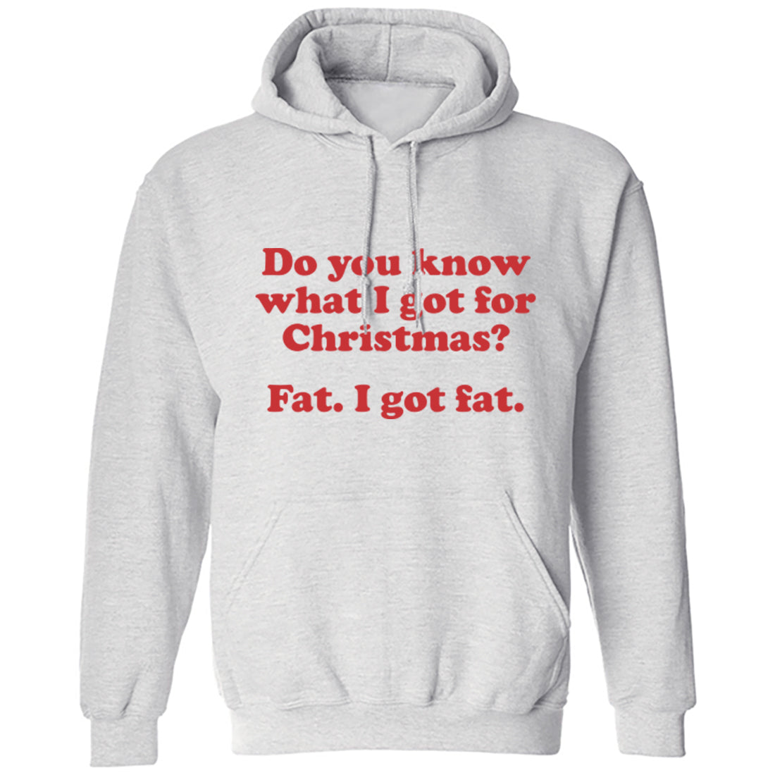Do You Know What I Got For Christmas? Fat. I Got Fat Unisex Hoodie K1178 - Illustrated Identity Ltd.