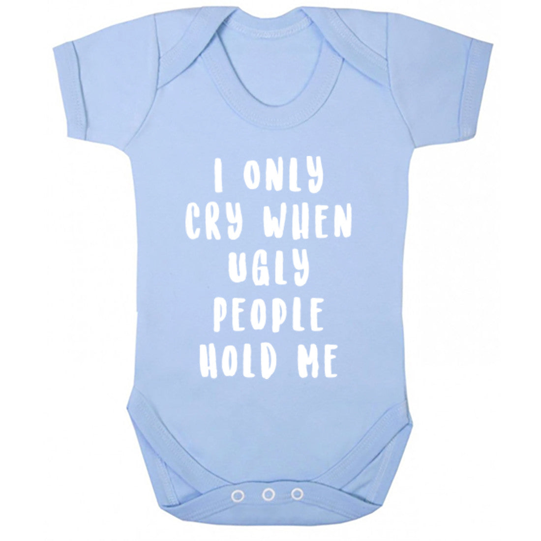 I Only Cry When Ugly People Hold Me Baby Vest K1215 - Illustrated Identity Ltd.