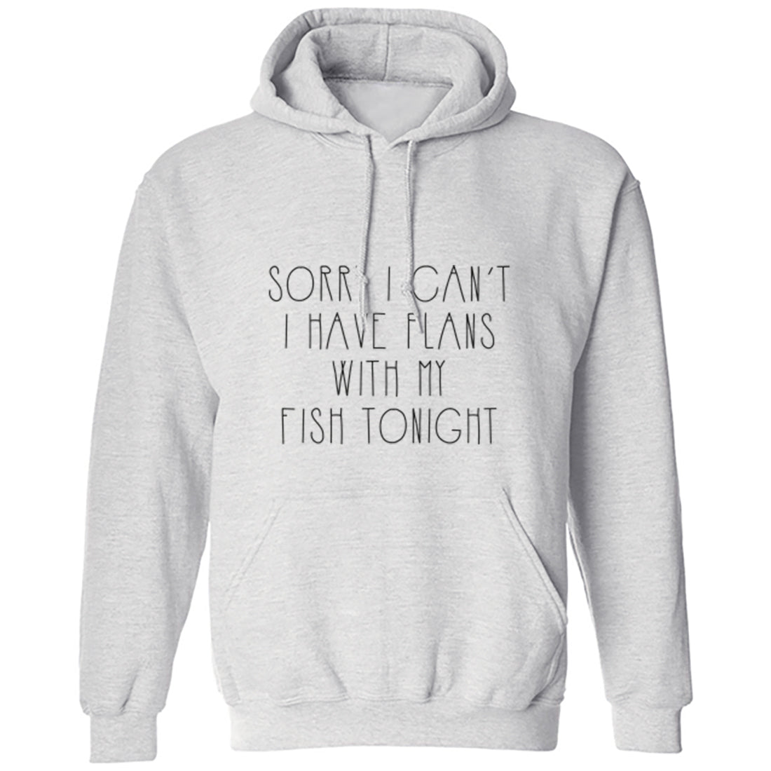 Sorry I Can't Tonight I Have Plans With My Fish Unisex Hoodie K1277 - Illustrated Identity Ltd.