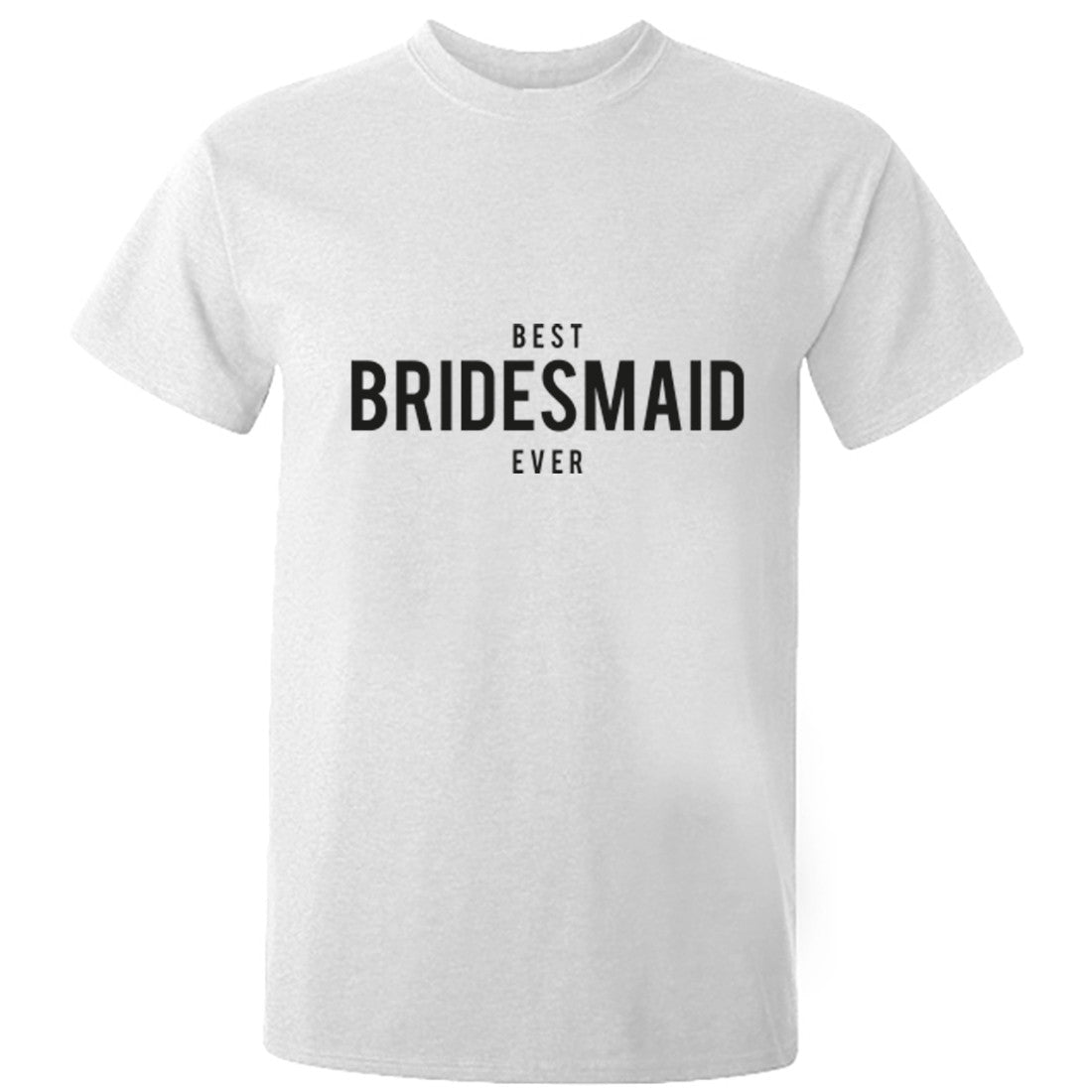 Best Bridesmaid Ever Unisex Fit T-Shirt K1486