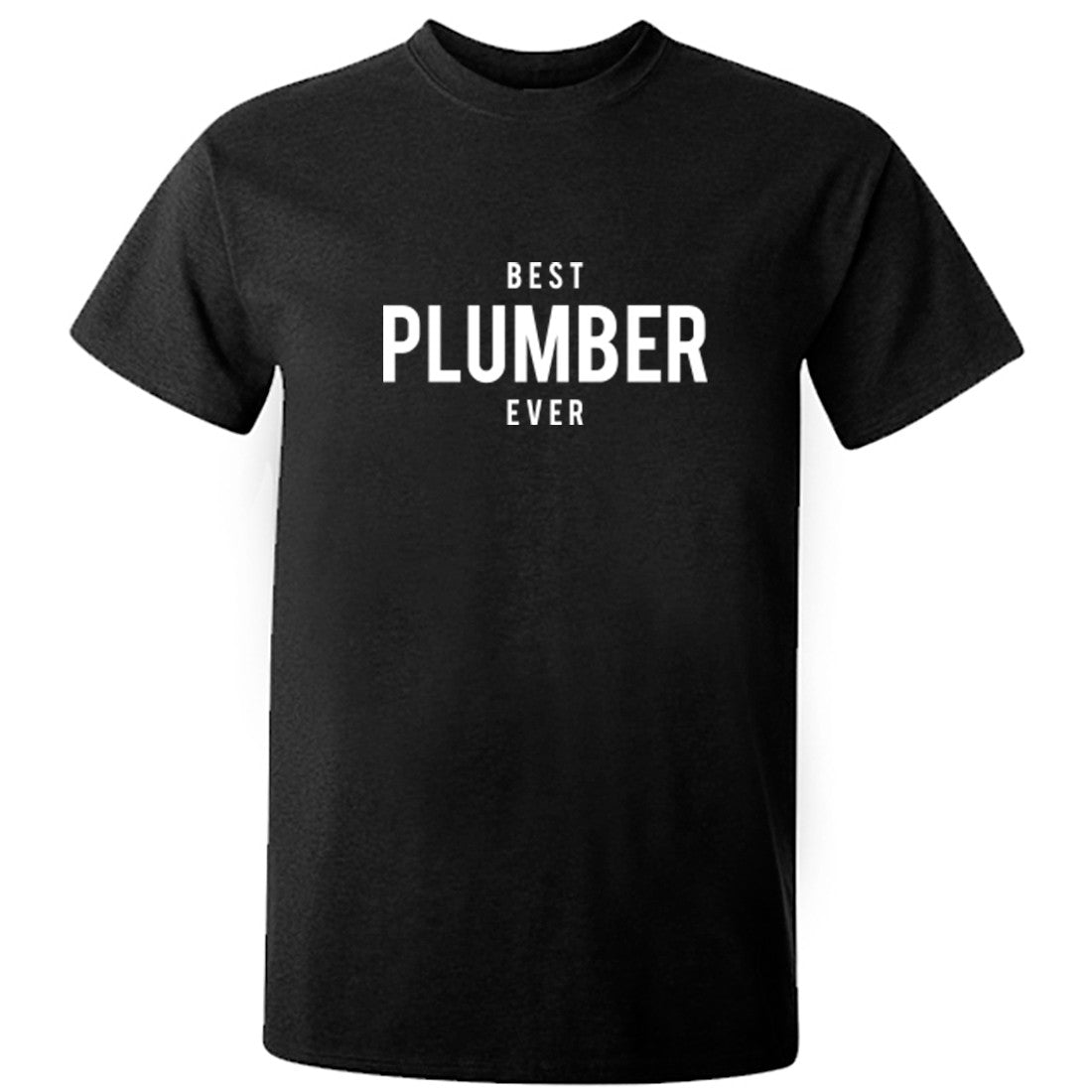 Best Plumber Ever Unisex Fit T-Shirt K1500