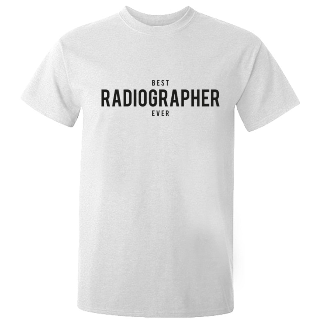 Best Radiographer Ever Unisex Fit T-Shirt K1504