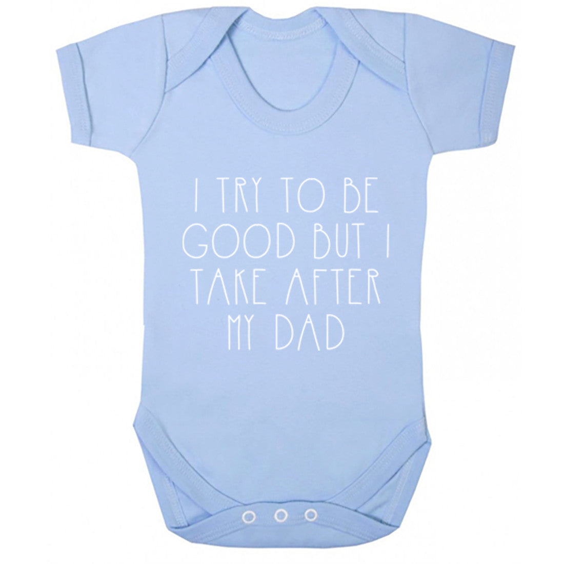 I Try To Be Good But I Take After My Dad Baby Vest K1529 - Illustrated Identity Ltd.